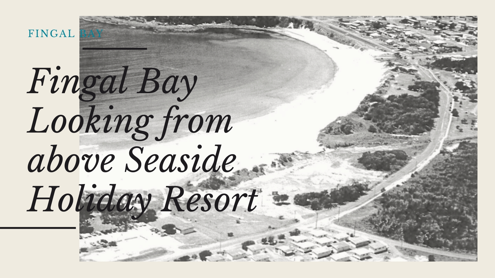 Historic photo of Fingal Bay and Seaside Holiday Resort